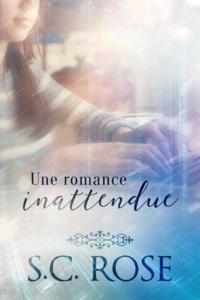S.C. Rose - Une romance inattendue.