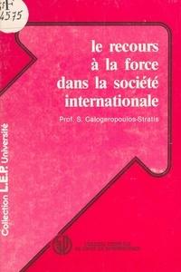 S. Calogeropoulos-Stratis - Le Recours à la force dans la société internationale.