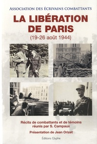 S. Campaux - La libération de Paris (19-26 août 1944) - Récits de combattants et de témoins.