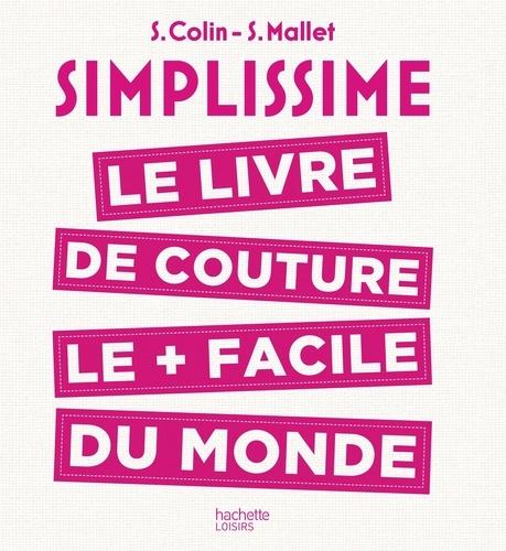 S Colin et S Mallet - Simplissime - Le livre de couture le plus facile du monde.
