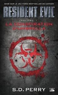 S-D Perry - Resident Evil Tome 1 : La conspiration d'Umbrella.