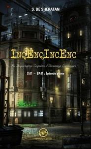 S. de Sheratan - InqEnqIncEnc : Les inquiétantes enquêtes d'incoming encounters - S.0 - EP.01, Episode pilote.