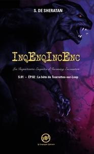 S. de Sheratan - Inqenqincenc : Les inquiétantes enquêtes d'incoming encounters - S.01 - EP.02.