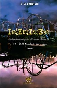S. de Sheratan - Inqenqincenc : Les inquiétantes enquêtes d'incoming encounters - S.01 - EP.03, Mutant agité.