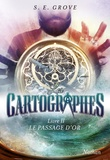 S. E. Grove - Les cartographes Tome 2 : Le passage d'or.