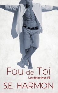 S.E. Harmon et L.L. Cam - Fou de toi - Les détectives #2.