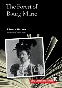 S. Frances Harrison et Cynthia Sugars - The Forest of Bourg-Marie.