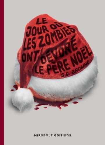 S.G. Browne - Le jour où les zombies ont dévoré le Père Noël.