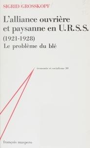 S Grosskopf - L'Alliance ouvrière et paysanne en U.R.S.S. - 1921-1928, le problème du blé.