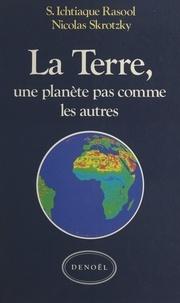 S. Ichtiaque Rasool et Nicolas Skrotzky - La Terre - Une planète pas comme les autres.