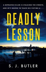 S. J. Butler - Deadly Lesson - A twisting and unflinching thriller.