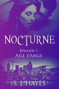 S. J. Hayes - Aile d'ange - Nocturne ép. 1 (romance paranormale).