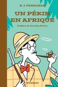 S. J. PERELMAN et Jeanne Guyon - Un pékin en Afrique.