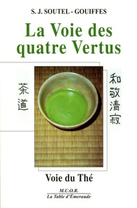 S-J Soutel-Gouiffes - La Voie des quatre Vertus - Voie du thé, expérience d'un itinéraire spirituel.