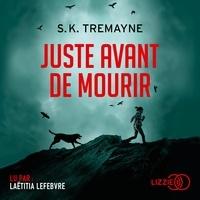 S.K. TREMAYNE et Isabelle Maillet - Juste avant de mourir.