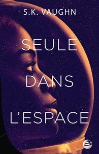 Ebooks epub téléchargement gratuit Seule dans l'espace in French  par S.K. Vaughn 9791028105365