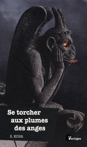 S. Korr - Se torcher aux plumes des anges.