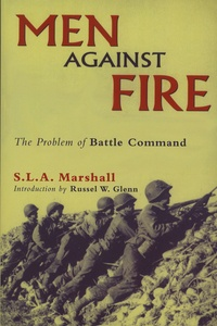 S-L-A Marshall - Men Against Fire - The Problem of Battle Command.