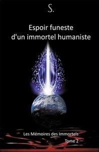 S - Les mémoires des immortels - Tome 2, Espoir funeste d'un immortel humaniste.