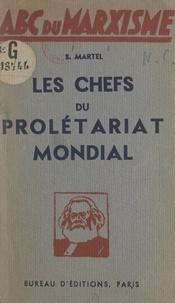 S. Martel - Les chefs du prolétariat mondial.
