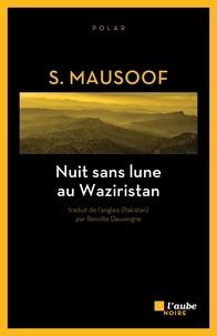 S Mausoof - Nuit sans lune au Waziristan.