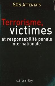 S.O.S. Attentats - Terrorisme, victimes et responsabilité pénale internationale.