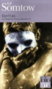 S-P Somtow - La trilogie de Timmy Valentine Tome 3 : Vanitas.