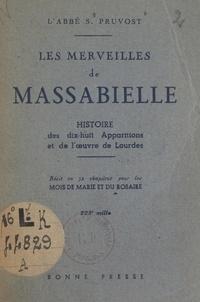 S. Pruvost et  Emile - Les merveilles de Massabielle - Histoire des dix-huit Apparitions et de l'œuvre de Lourdes. Récit en 32 chapitres pour les mois de Marie et du Rosaire.