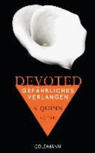 S. Quinn - Devoted - Gefährliches Verlangen - Band 3 - Roman.