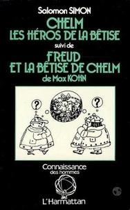 S Simon - Chelm, les héros de la bêtise suivi de Freud et la bêtise deChelm de Max Kohn.
