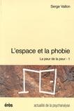 S Vallon - La peur de la peur Tome 1 - L'espace et la phobie.