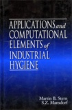 S-Z Mansdorf et Martin-B Stern - APPLICATIONS AND COMPUTATIONAL ELEMENTS OF INDUSTRIAL HYGIENE. - Edition anglaise.