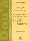 Sa'id Al-Qahtânî - Fortification du musulman par le Livre et la Sunna - Edition trilingue français-phonétique-arabe.