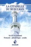 Sa'id Al-Qahtânî - La citadelle du musulman - Edition français-phonétique-arabe.