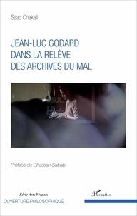 Saad Chakali - Jean-Luc Godard dans la relève des archives du mal.