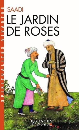 Saâdi - Le jardin de roses.
