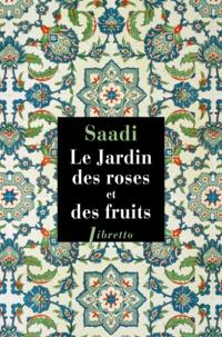 Saâdi - Le jardin des roses et des fruits.