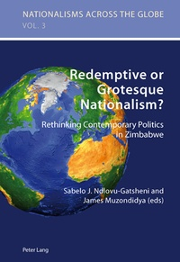 Sabelo j. Ndlovu-gatsheni et James Muzondidya - Redemptive or Grotesque Nationalism - Rethinking Contemporary Politics in Zimbabwe.