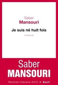 Saber Mansouri - Je suis né huit fois.