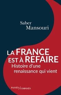 Saber Mansouri - La France est à refaire - Histoire d'une renaissance qui vient.