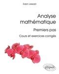 Sabin Lessard - Analyse mathématique : premiers pas - Cours et exercices corrigés.