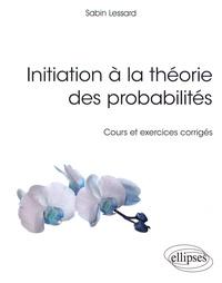 Sabin Lessard - Initiation à la théorie des probabilités - Cours et exercices corrigés.