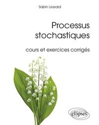 Sabin Lessard - Processus stochastiques - Cours et exercices corrigés.