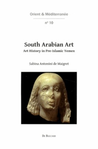 Sabina Antonini de Maigret - South Arabian Art - Art History in Pre-Islamic Yemen.