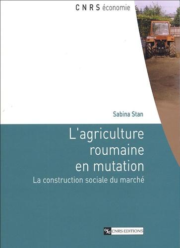 L'agriculture roumaine en mutation. La construction sociale du marché