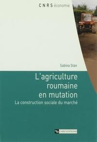 Sabina Stan - L'agriculture roumaine en mutation - La construction sociale du marché.