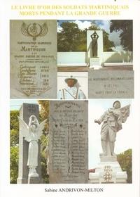 Sabine Andrivon-Milton - Le livre d'or des soldats martiniquais morts pendant la Grande Guerre.