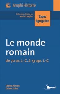 Sabine Armani et Giusto Traina - Le monde romain - De 70 avant J-C à 73 après J-C.
