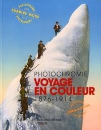 Sabine Arqué et Nathalie Boulouch - Voyage en couleurs - Photochromie 1876-1914.