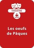 Sabine Assouline - THEATRALE  : Les oeufs de Pâques (5 - 8 ans) - Lot de 3 pièces de théâtre à téléchager.